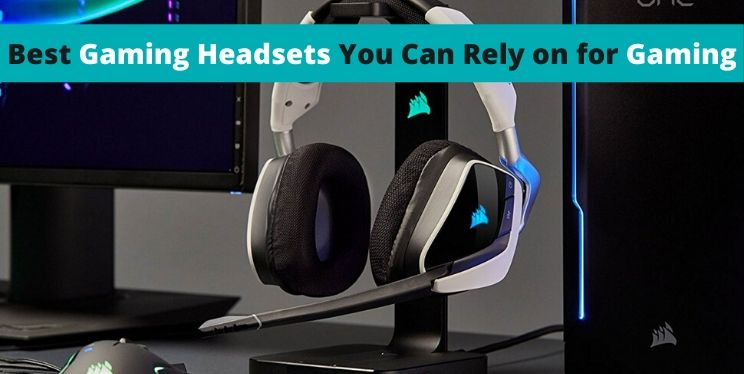 Best Gaming Headsets You Can Rely on for Gaming