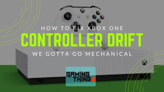 How To Fix Xbox One Controller Drift? We Gotta Go Mechanical.